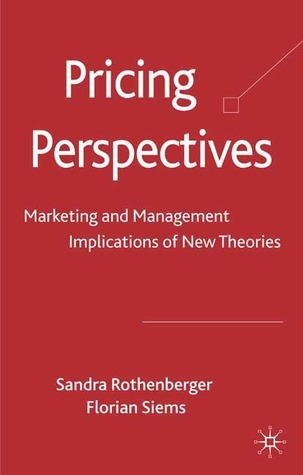 Pricing Perspectives: Marketing and Management Implications of New Theories and Applications  by  Sandra Rothenberger