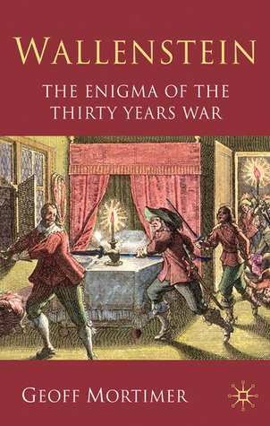 Wallenstein: The Enigma of the Thirty Years War  by  Geoff Mortimer