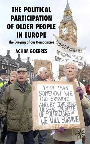 The Political Participation of Older People in Europe: The Greying of Our Democracies  by  Achim Goerres