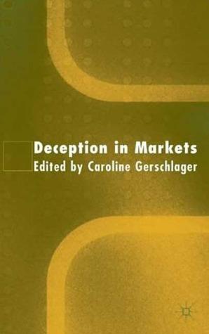 Deception in Markets Caroline Gerschlager