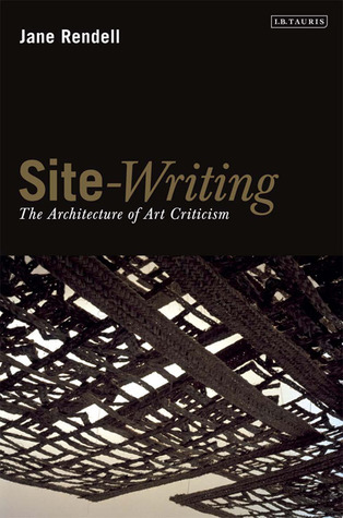 Site-Writing: The Architecture of Art Criticism Jane Rendell