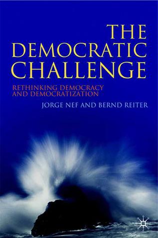 The Democratic Challenge: Rethinking Democracy and Democratization  by  Jorge Nef