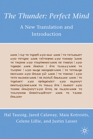 The Thunder: Perfect Mind: A New Translation and Introduction Hal Taussig
