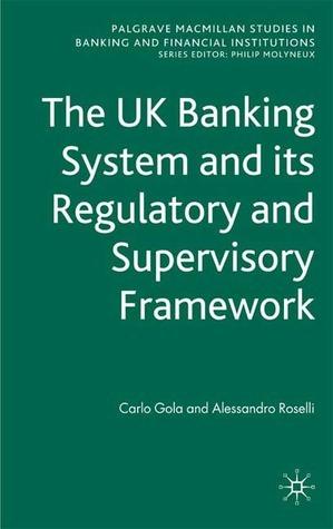 The UK Banking System and its Regulatory and Supervisory Framework Carlo Gola