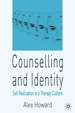 Counselling and Identity: Self Realisation in a Therapy Culture  by  Alex Howard