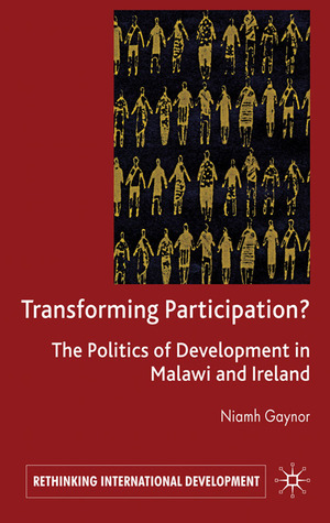 Transforming Participation?: The Politics of Development in Malawi and Ireland  by  Niamh Gaynor