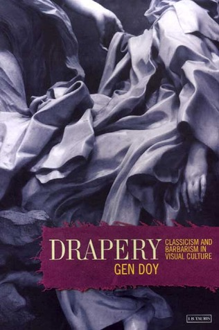 Drapery: Classicism and Barbarism in Visual Culture Gen Doy