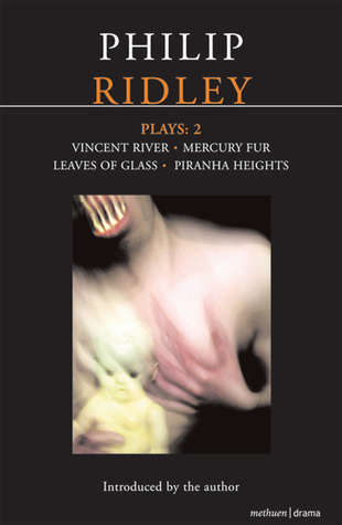 Plays 2: Vincent River / Mercury Fur / Leaves of Glass / Piranha Heights  by  Philip Ridley
