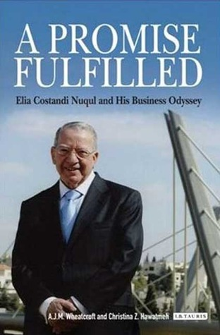 A Promise Fulfilled: Elia Costandi Nuqul and His Business Odyssey A.J.M. Wheatcroft