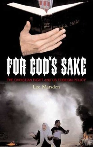 For Gods Sake: The Christian Right and US Foreign Policy Lee Marsden