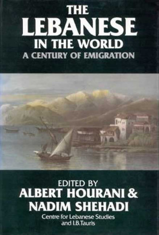 The Lebanese and the World: A Century of Emigration  by  Nadim Shehadi