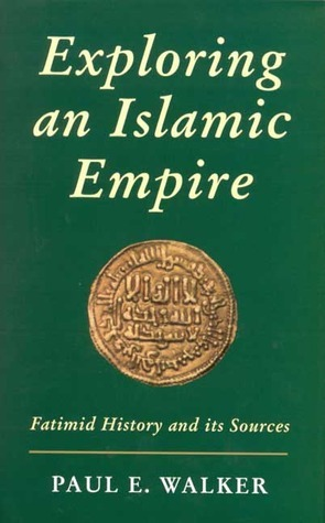 Exploring An Islamic Empire: Fatimid History and its Sources  by  E. Paul Walker