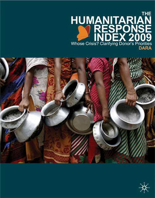 The Humanitarian Response Index (HRI) 2009: Whose Crisis? Clarifying Donors Priorities  by  Development Assistance Research Associates