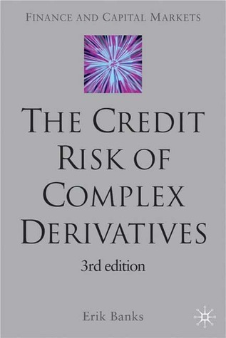 The Credit Risk of Complex Derivatives: Third Edition  by  Erik Banks