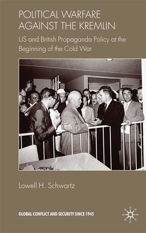 Political Warfare against the Kremlin: US and British Propaganda Policy at the Beginning of the Cold War  by  Lowell H. Schwartz