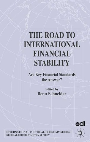 The Road to International Financial Stability: Are Key Financial Standards the Answer? Benu Schneider
