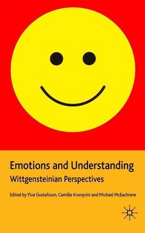 Emotions and Understanding: Wittgensteinian Perspectives  by  Ylva Gustafsson