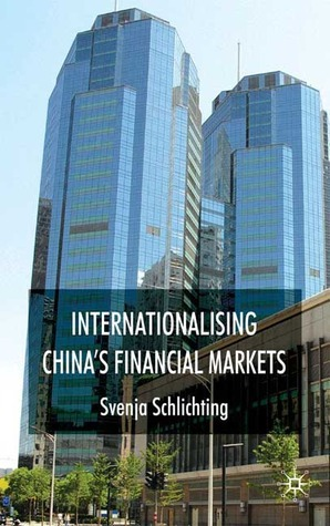 Internationalising Chinas Financial Markets Svenja Schlichting