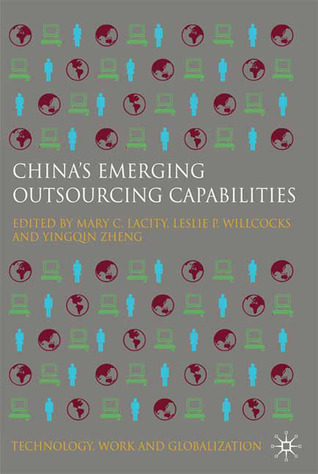 Chinas Emerging Outsourcing Capabilities: The Services Challenge Mary C. Lacity