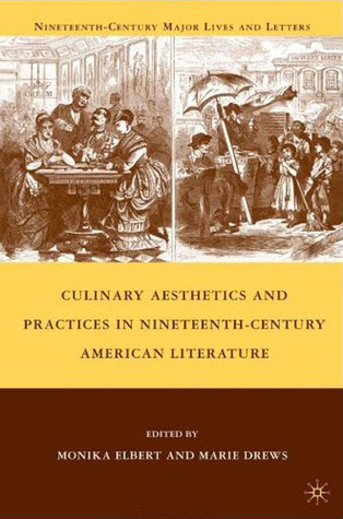 Culinary Aesthetics and Practices in Nineteenth-Century American Literature  by  Marie Drews