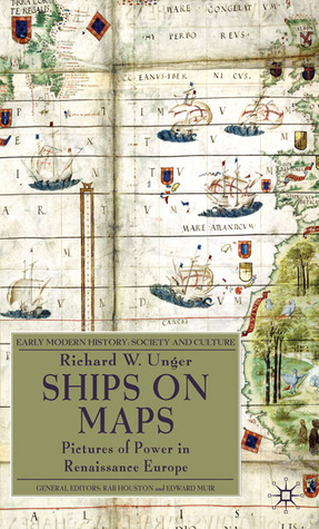 Ships on Maps: Pictures of Power in Renaissance Europe Richard W. Unger
