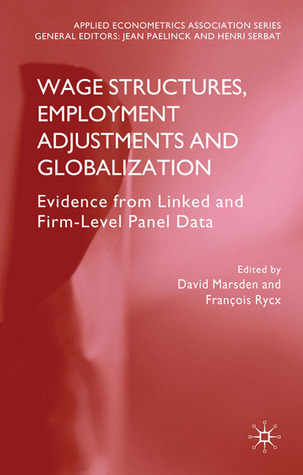 Wage Structures, Employment Adjustments and Globalization: Evidence from Linked and Firm-level Panel Data David Marsden