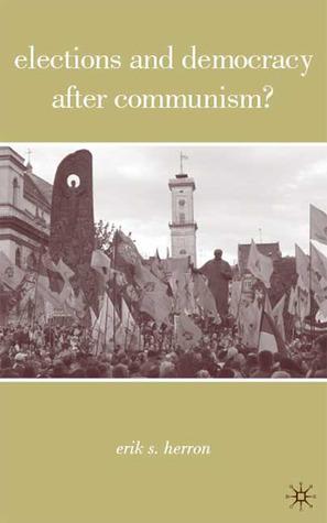 Elections and Democracy after Communism? Erik Herron