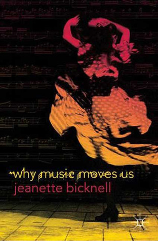 Why Music Moves Us  by  Jeanette Bicknell