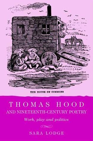Thomas Hood and Nineteenth-Century Poetry: Work, Play and Politics  by  Sara Lodge