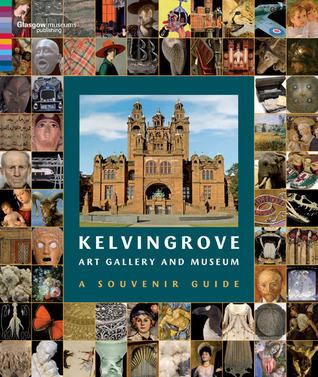 Kelvingrove Art Gallery and Museum: The Curators and employees of Kelvingrove Art Gallery and Museum  by  The Curators and Employees of Kelvingrove Art Gallery and Museum