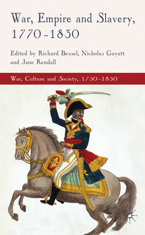 War, Empire and Slavery, 1770-1830  by  Richard Bessel