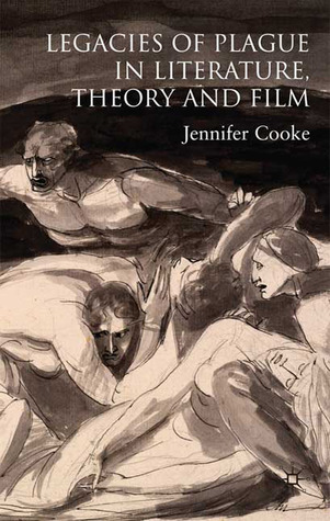 The Legacies of Plague in Literature, Theory and Film Jennifer Cooke