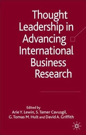 Thought Leadership in Advancing International Business Research  by  David A. Griffith