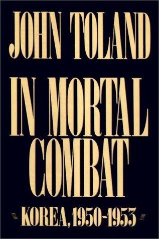 In Mortal Combat: Korea 1950-1953 John Willard Toland