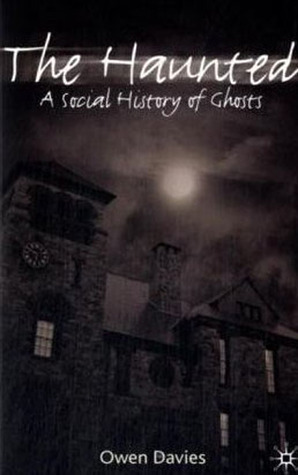 The Haunted: A Social History of Ghosts Owen Davies