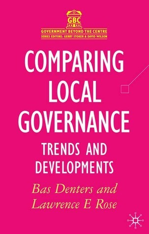 Comparing Local Governance: Trends and Developments Bas Denters