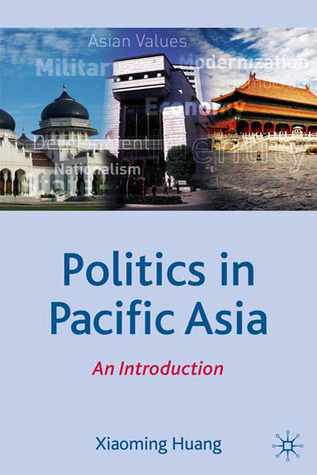 Politics in Pacific Asia: An Introduction Xiaoming Huang
