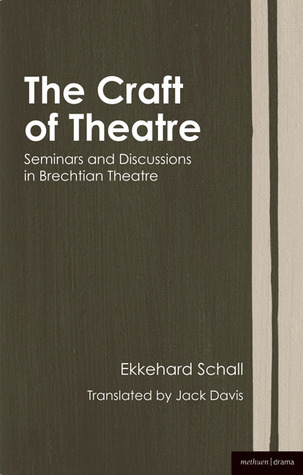 The Craft of Theatre: Seminars and Discussions in Brechtian Theatre (Biography and Autobiography): Seminars and Discussions in Brechtian Theatre  by  Ekkehard Schall