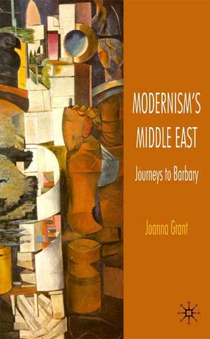 Modernisms Middle East: Journeys to Barbary Joanna Grant