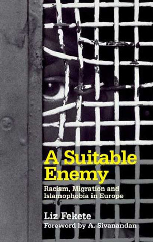 A Suitable Enemy: Racism, Migration and Islamophobia in Europe Liz Fekete