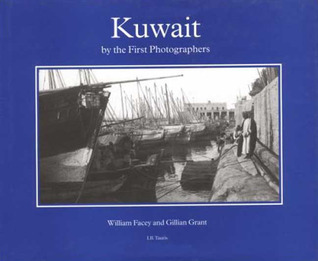 Kuwait By the First Photographers  by  William Facey