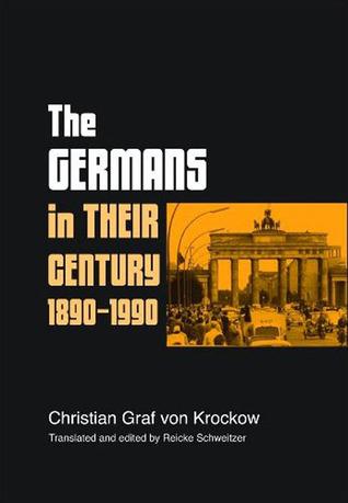 The Germans in their Century: 1890-1990:  by  Christian Graf Von Krockow by Reicke Schweitzer