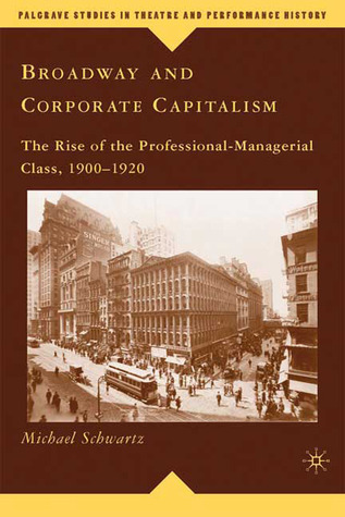 Broadway and Corporate Capitalism: The Rise of the Professional-Managerial Class, 1900-1920  by  Michael Schwartz