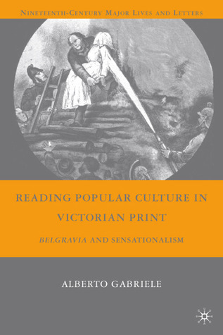 Reading Popular Culture in Victorian Print: Belgravia and Sensationalism  by  Alberto Gabriele