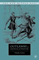 Outlawry in Medieval Literature  by  Timothy Scott Jones