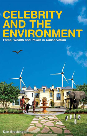 Celebrity and the Environment: Fame, Wealth and Power in Conservation Dan Brockington
