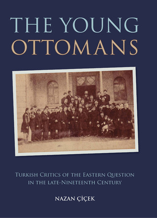 Young Ottomans: Turkish Critics of the Eastern Question in the Late Nineteenth Century  by  Nazan Cicek