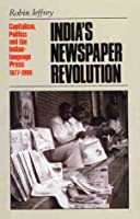 Indias Newspaper Revolution: Capitalism, Politics And The Indian Language Press Robin Jeffrey