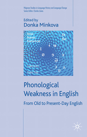 Phonological Weakness in English: From Old to Present-Day English Donka Minkova