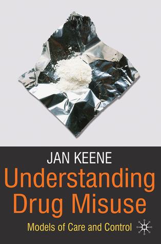 Understanding Drug Misuse: Models of Care and Control Jan Keene